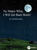 No Matter What, I Will Get Back Home! Cover